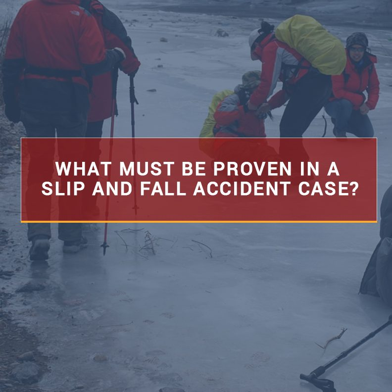 What must be proven in a slip and fall accident case?